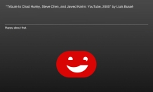 Tribute to Chad Hurley, Steve Chen, and Jawed Karim: YouTube, 2005